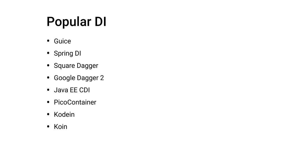Popular DI • Guice • Spring DI • Square Dagger ...