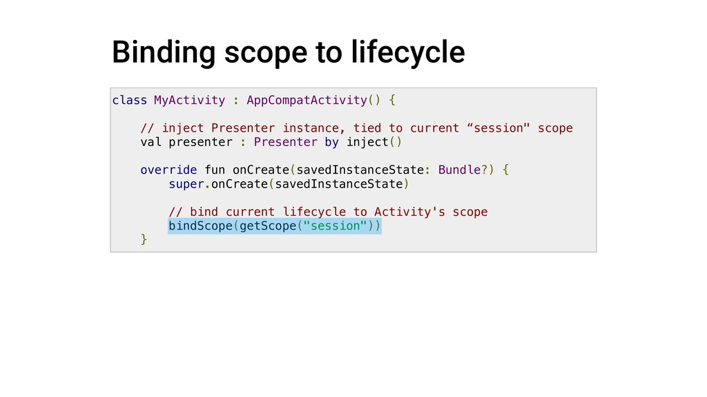 Binding scope to lifecycle class MyActivity : A...