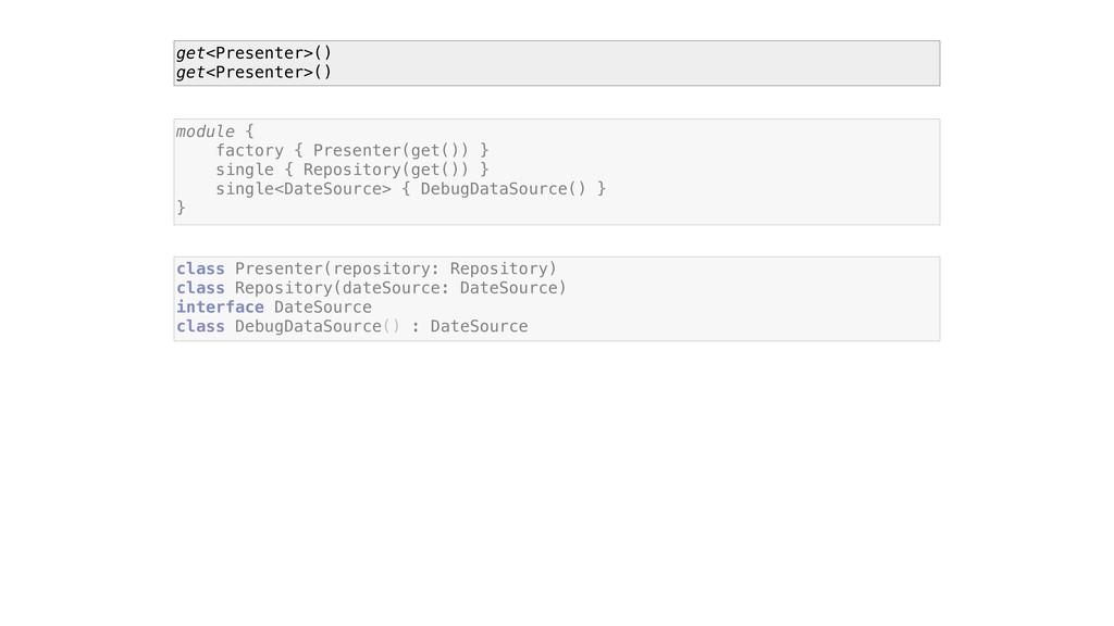 module { factory { Presenter(get()) } single { ...