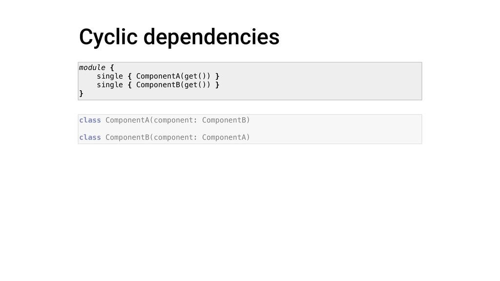 Cyclic dependencies module { single { Component...