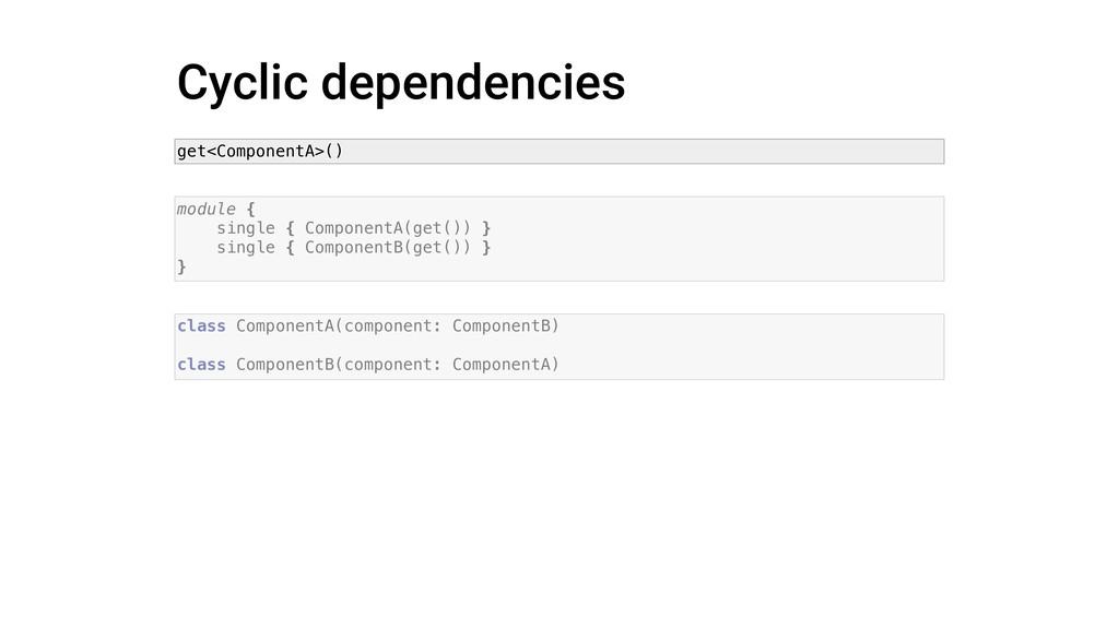 Cyclic dependencies get<ComponentA>() module { ...