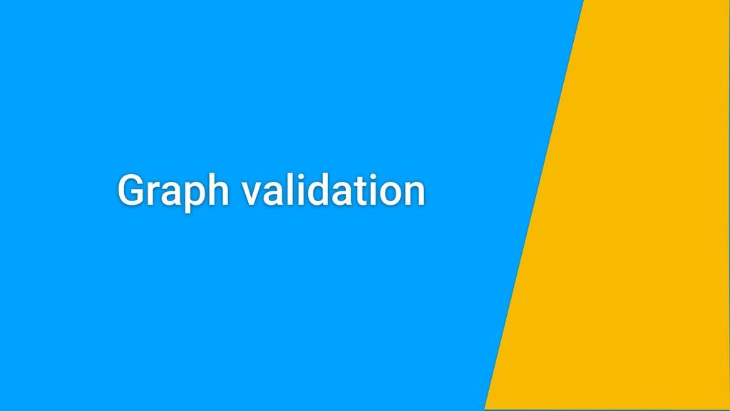 Graph validation