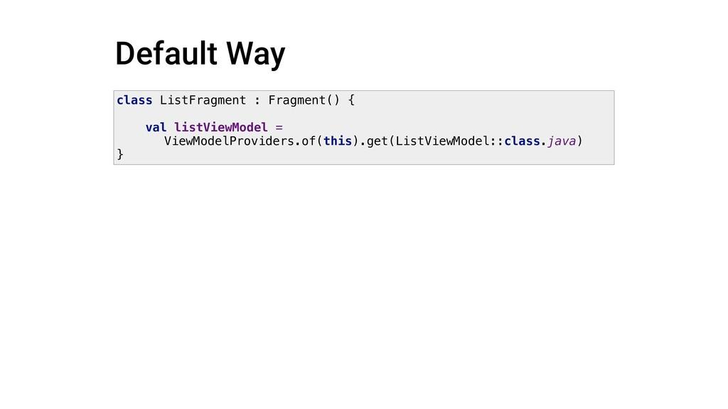 Default Way class ListFragment : Fragment() { v...