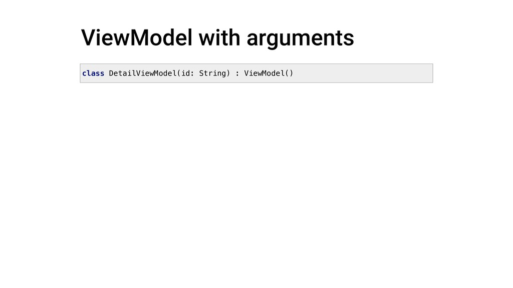 ViewModel with arguments class DetailViewModel(...