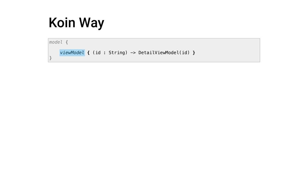 Koin Way model { viewModel { (id : String) -> D...