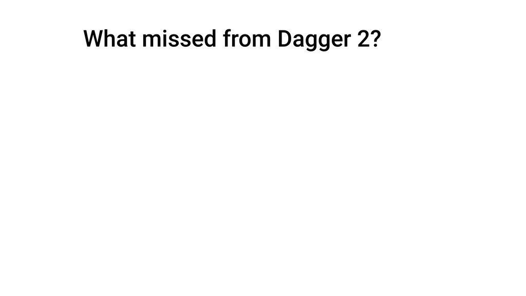 What missed from Dagger 2?