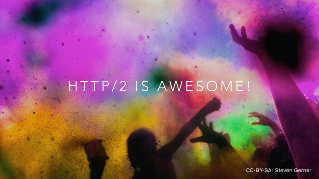H T T P / 2 I S A W E S O M E ! CC-BY-SA: Steve...