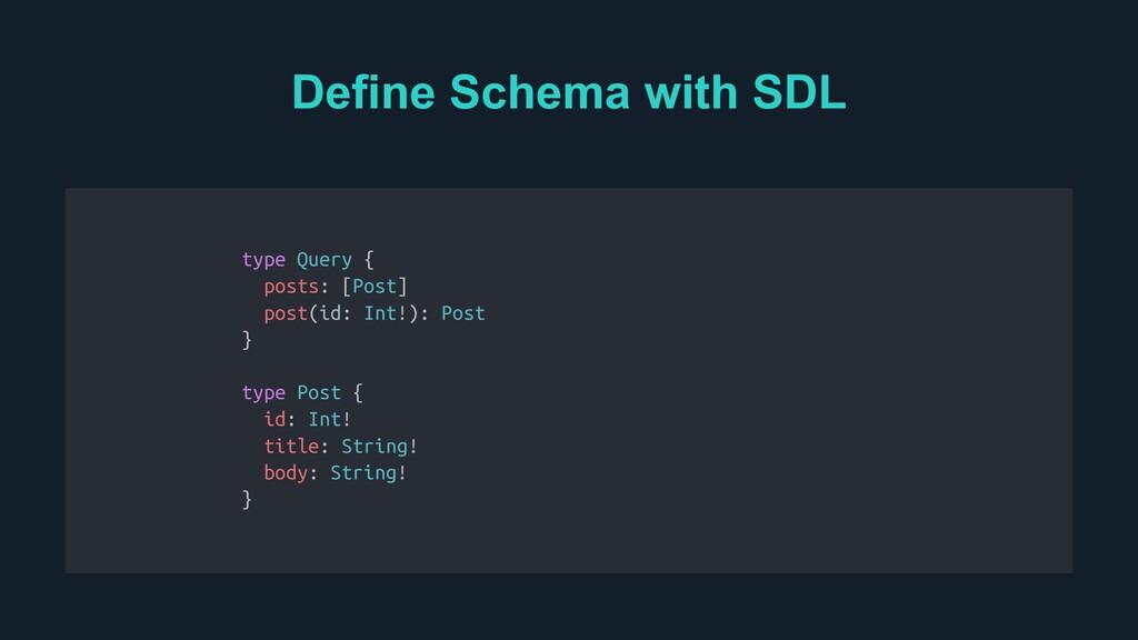 Define Schema with SDL Create a schema type Que...