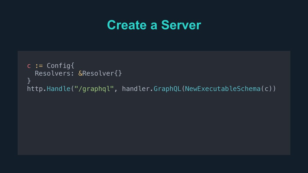 Create a Server c := Config{ Resolvers: &Resolv...