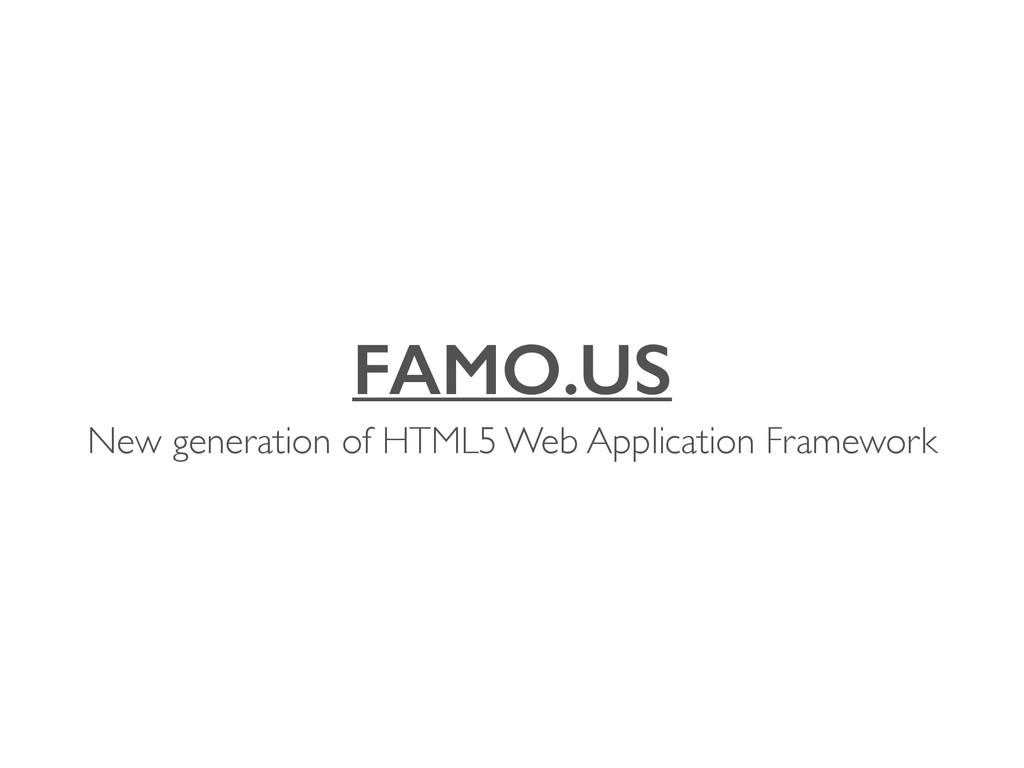 FAMO.US New generation of HTML5 Web Application...