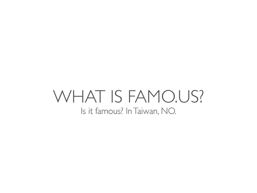 WHAT IS FAMO.US? Is it famous? In Taiwan, NO.
