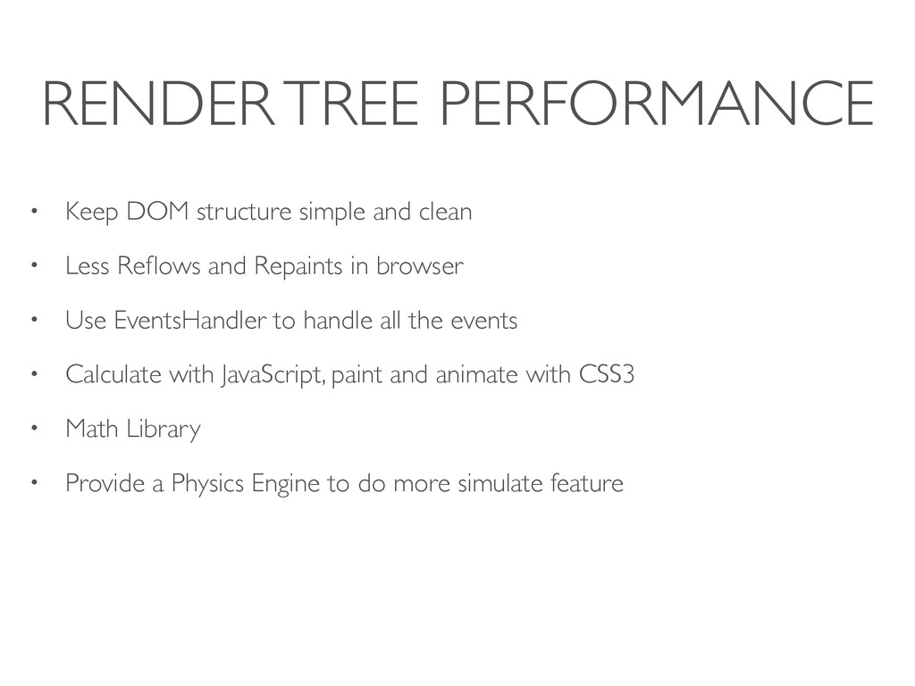 RENDER TREE PERFORMANCE • Keep DOM structure si...