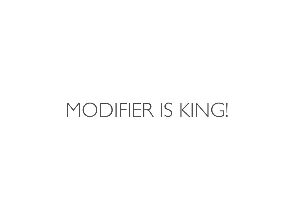 MODIFIER IS KING!