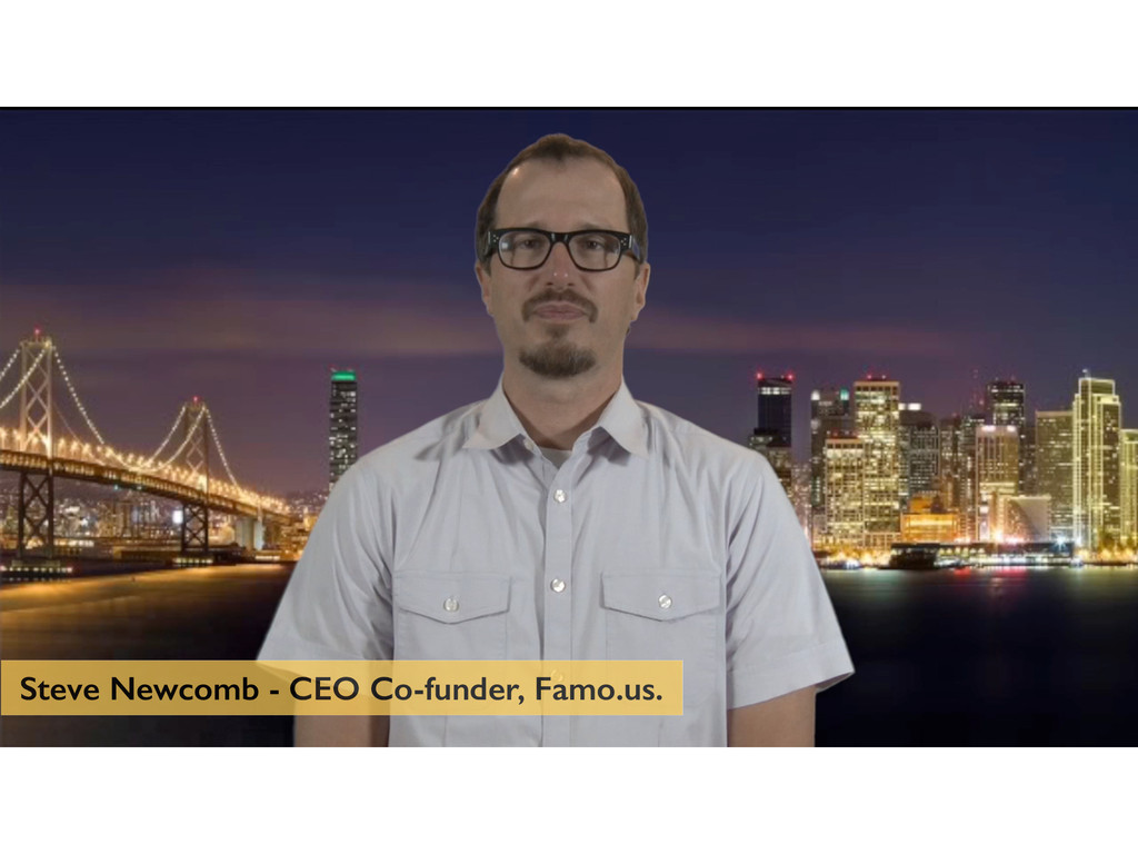 Steve Newcomb - CEO Co-funder, Famo.us.
