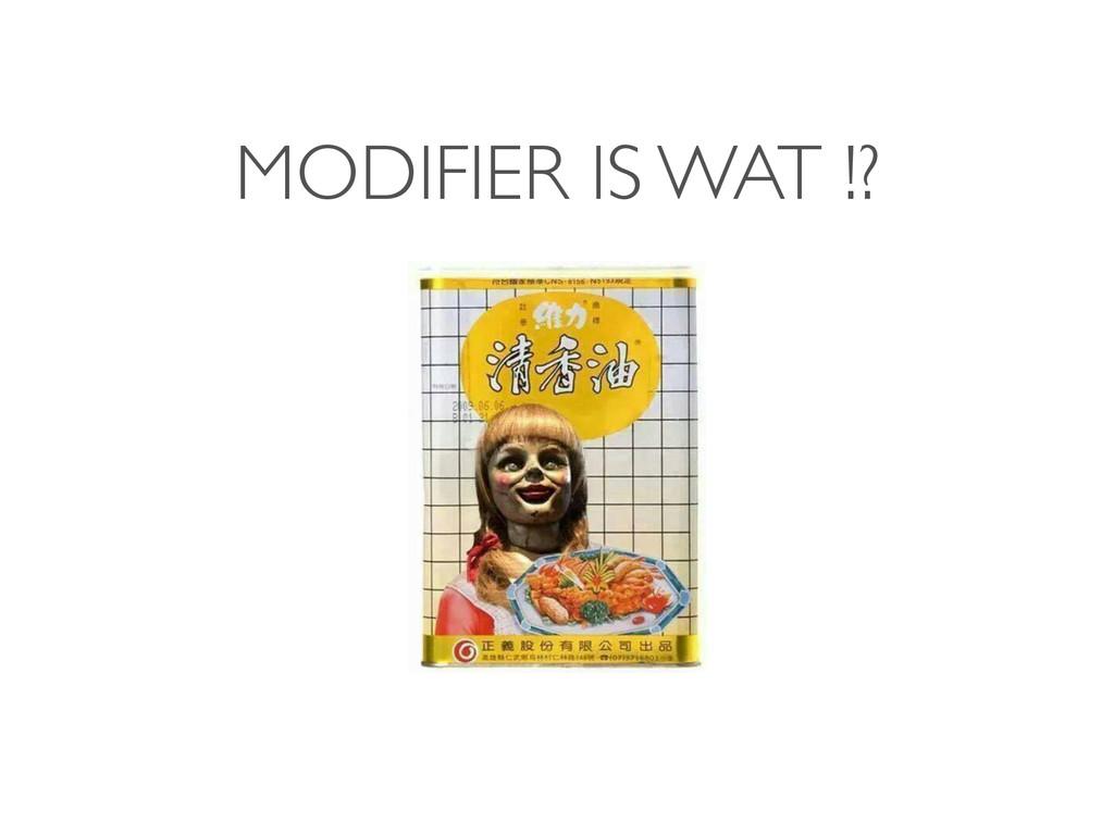 MODIFIER IS WAT !?