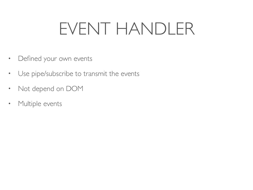 EVENT HANDLER • Defined your own events • Use pi...