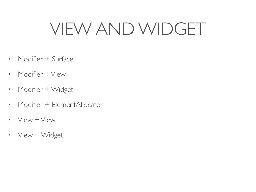 VIEW AND WIDGET • Modifier + Surface • Modifier +...