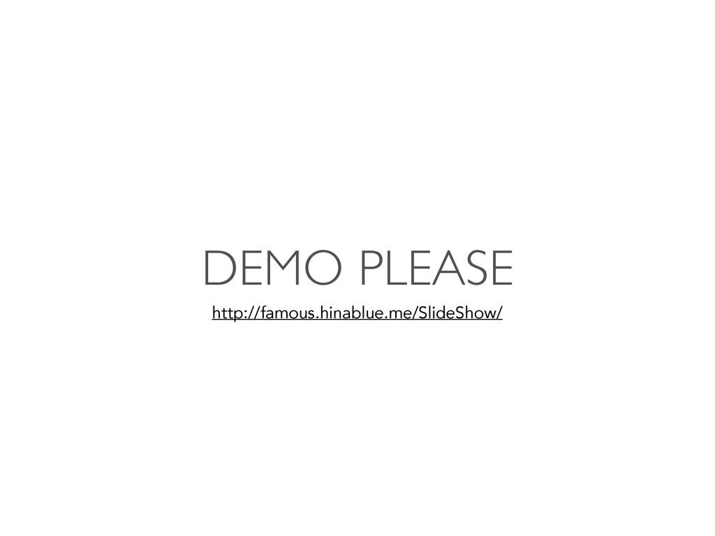 DEMO PLEASE http://famous.hinablue.me/SlideShow/