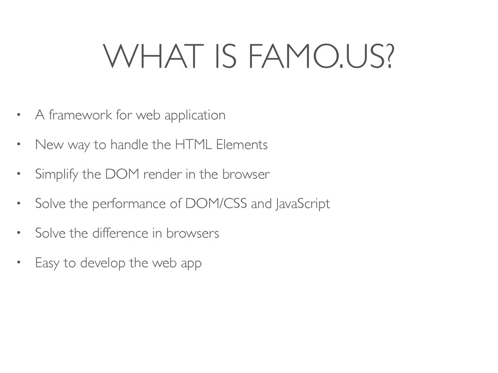 WHAT IS FAMO.US? • A framework for web applicat...