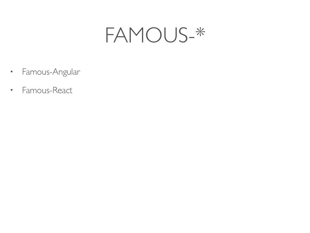 FAMOUS-* • Famous-Angular • Famous-React