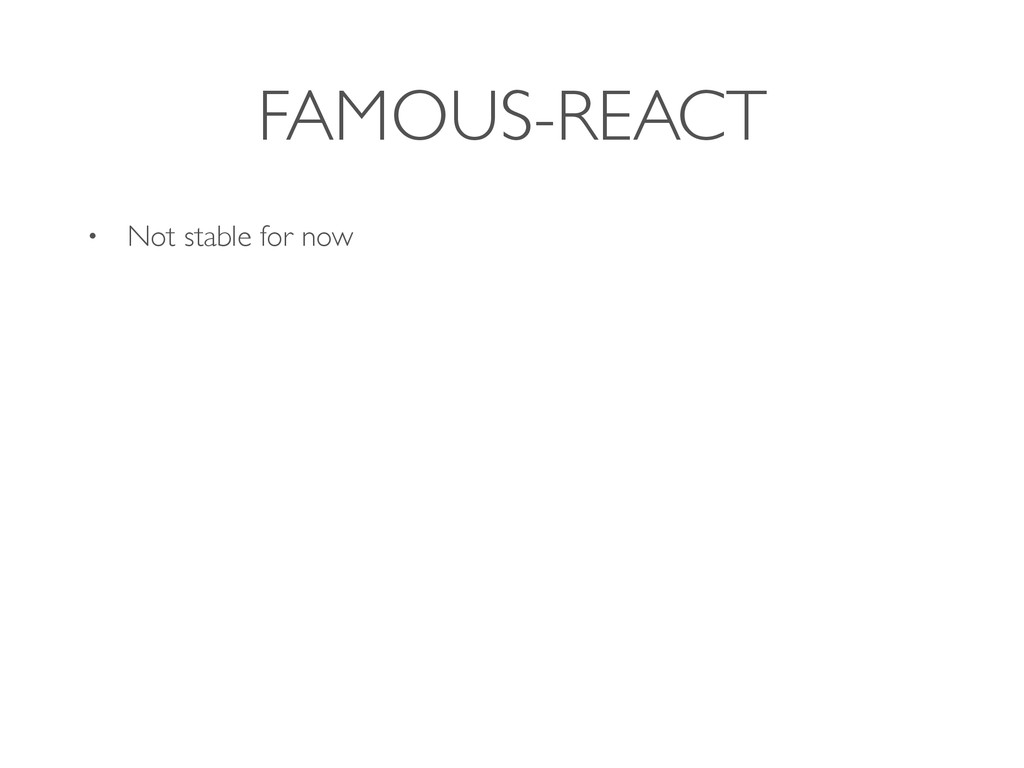 FAMOUS-REACT • Not stable for now