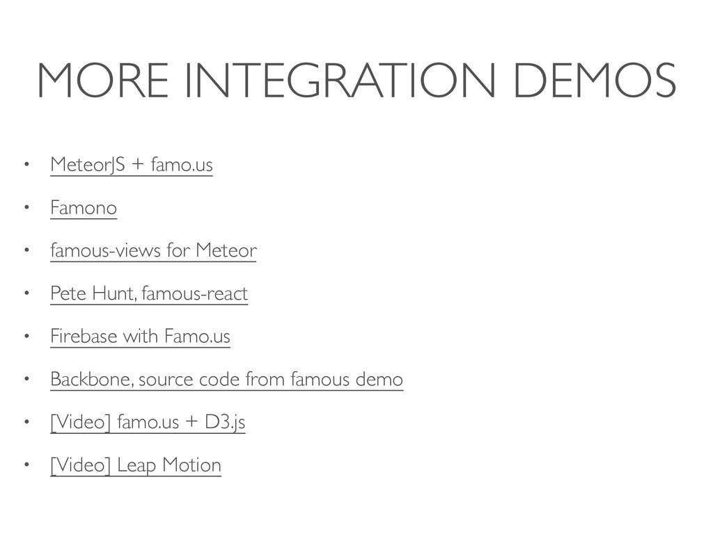 MORE INTEGRATION DEMOS • MeteorJS + famo.us • F...
