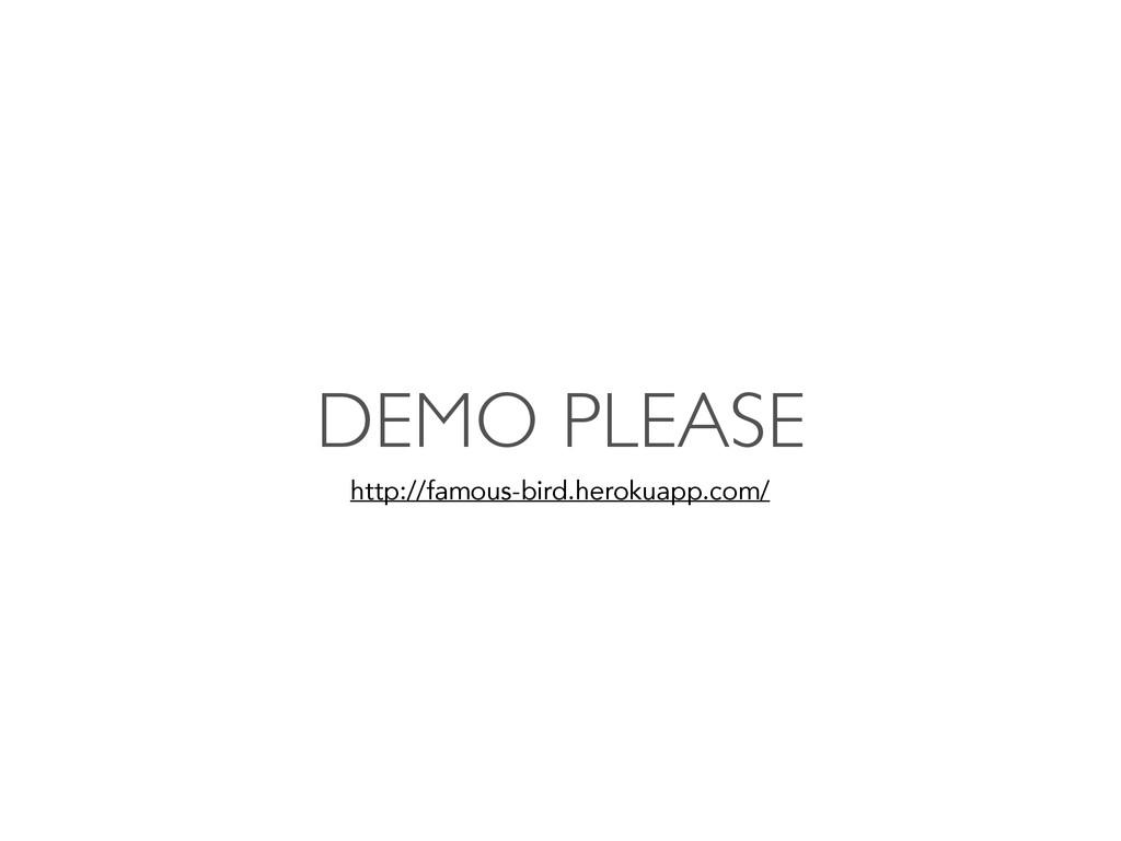 DEMO PLEASE http://famous-bird.herokuapp.com/