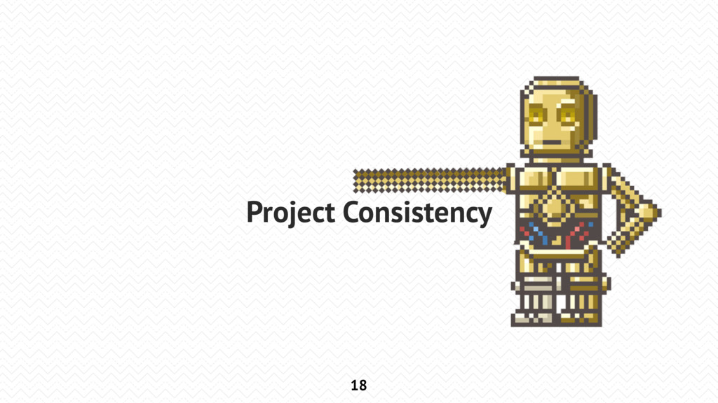18 Project Consistency