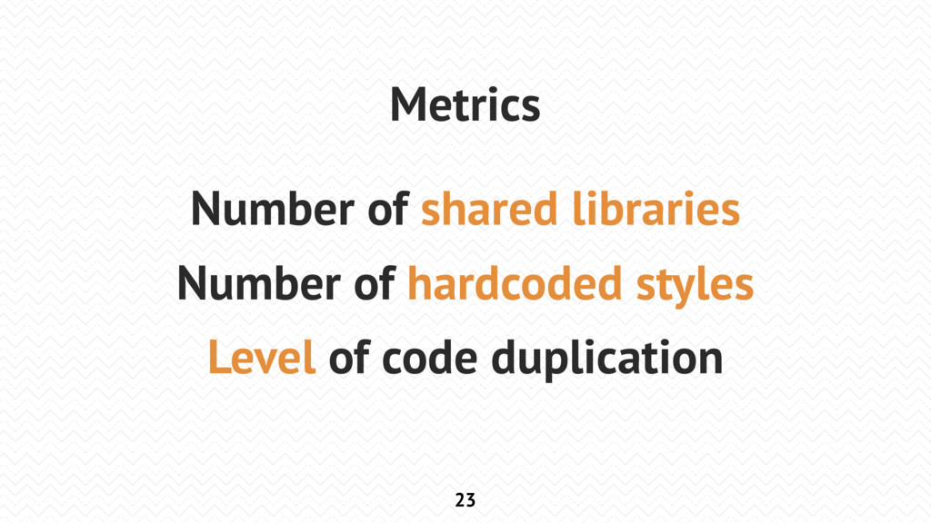 23 Metrics Number of shared libraries Number of...