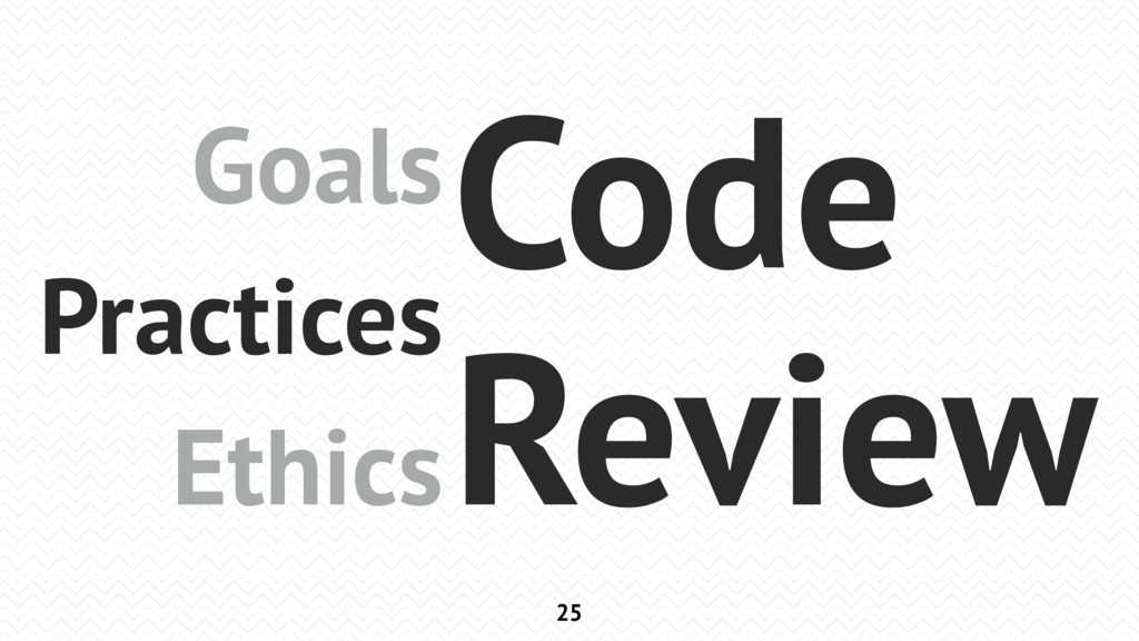 25 Goals Practices Ethics Code Review