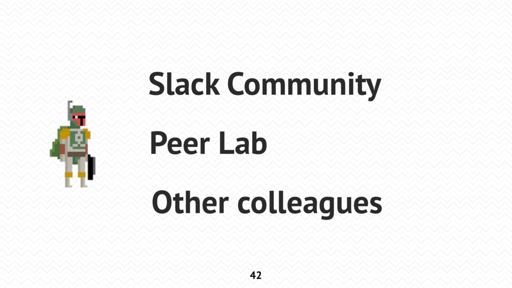 42 Slack Community Peer Lab Other colleagues
