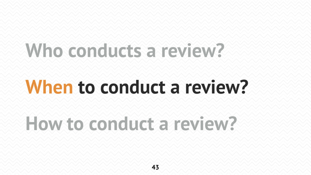 43 Who conducts a review? When to conduct a rev...