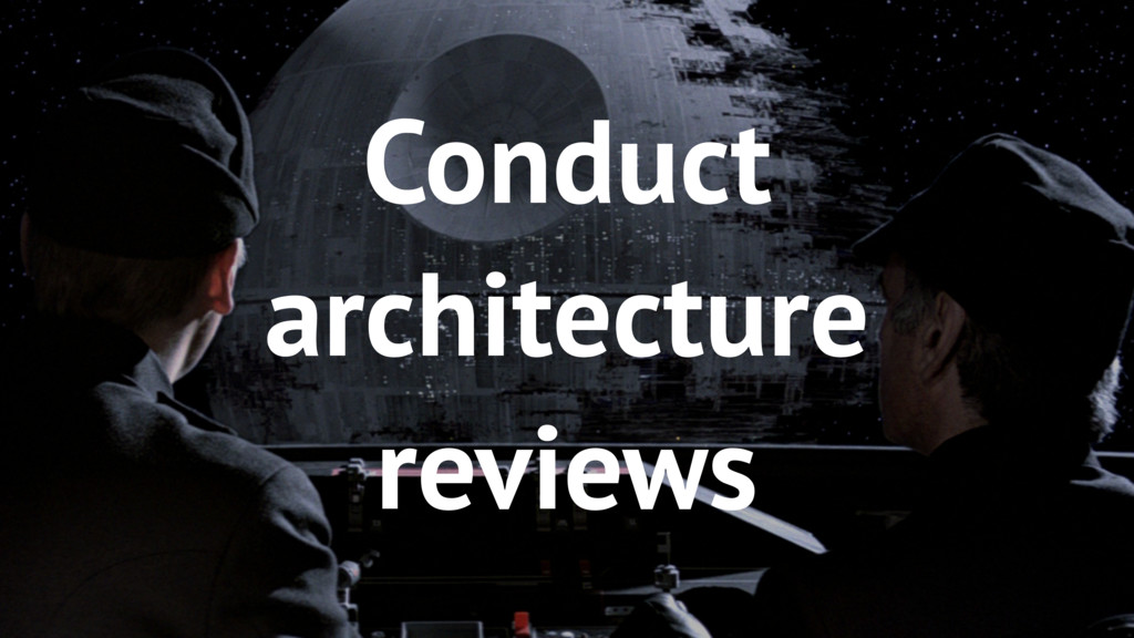 48 Conduct architecture reviews