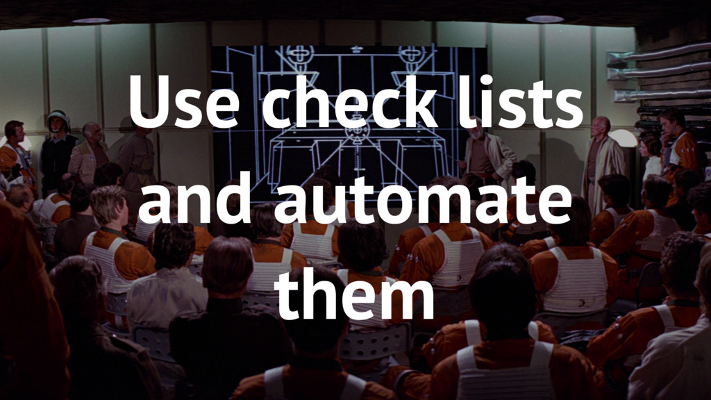 53 Use check lists and automate them