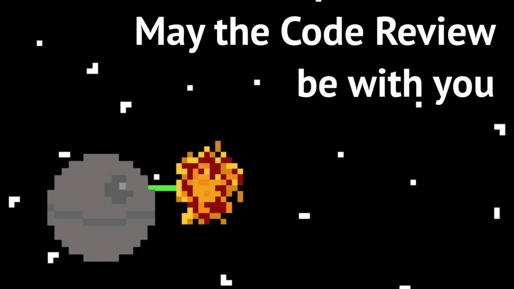 7 May the Code Review be with you