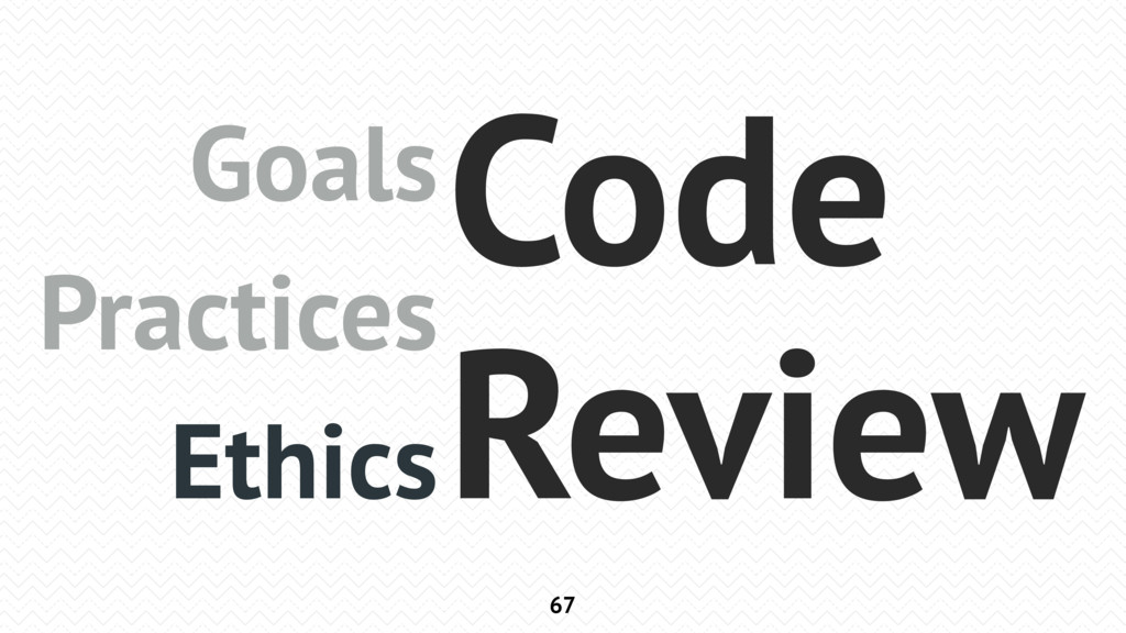 67 Goals Practices Ethics Code Review