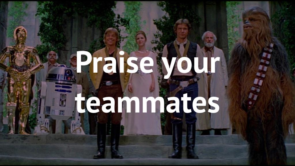70 Praise your teammates