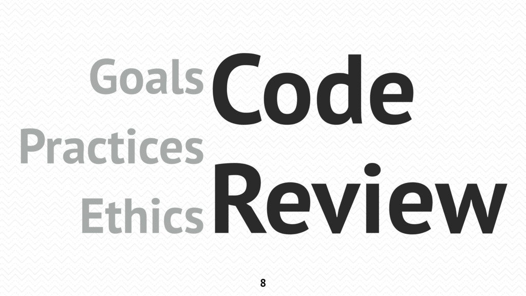 8 Goals Practices Ethics Code Review