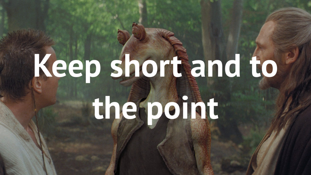 71 Keep short and to the point