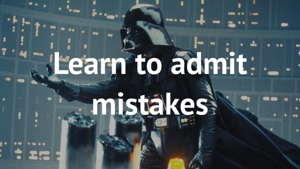 73 Learn to admit mistakes