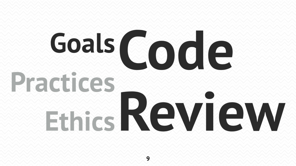 9 Goals Practices Ethics Code Review