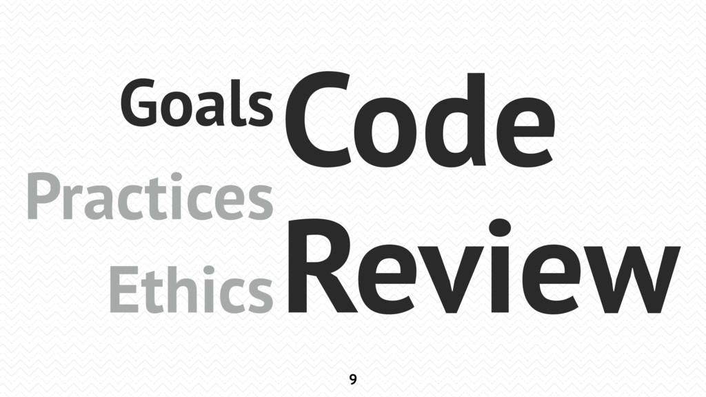 9 Goals Practices Ethics Code Review