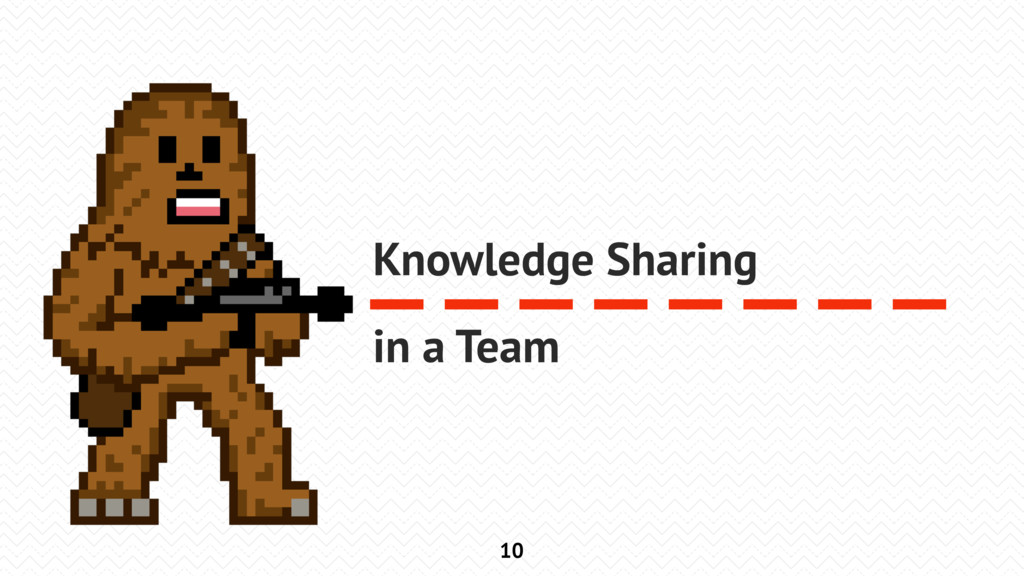 10 Knowledge Sharing in a Team