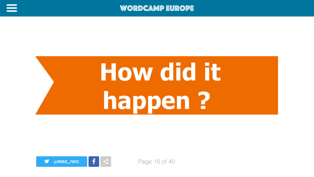 WordCamp Europe Page of 40 How did it happen ? ...