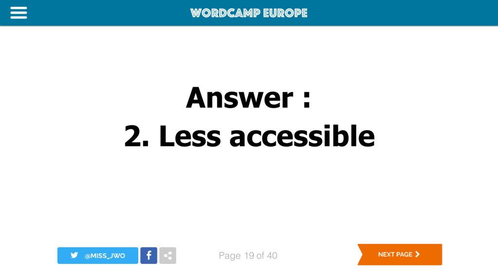 WordCamp Europe Page of 40 Answer : 2. Less acc...
