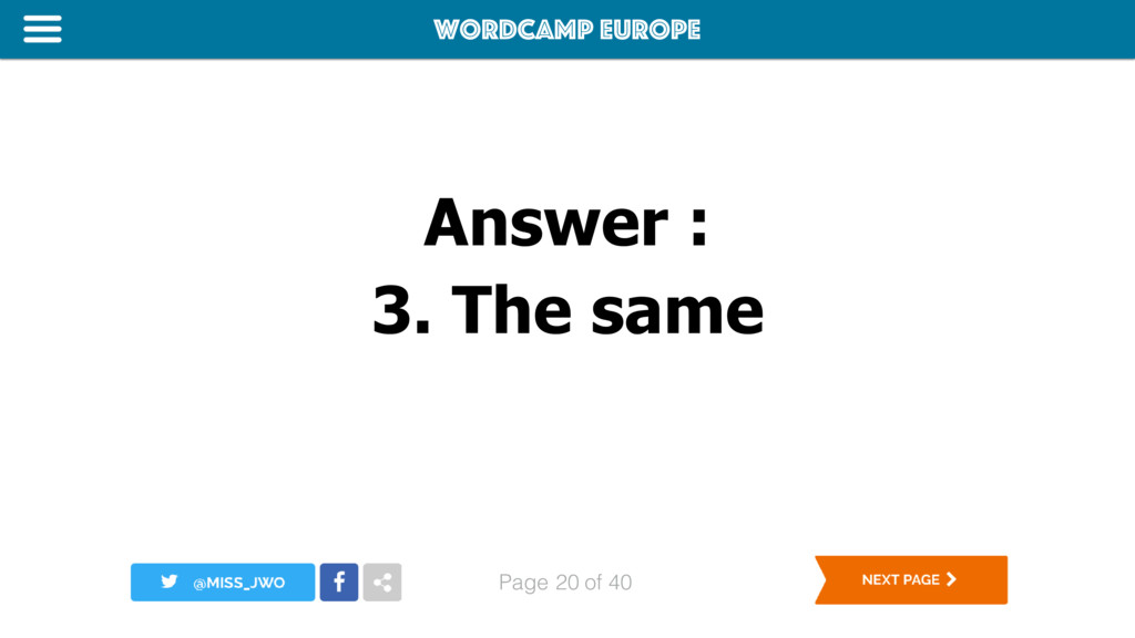 WordCamp Europe Page of 40 Answer : 3. The same...