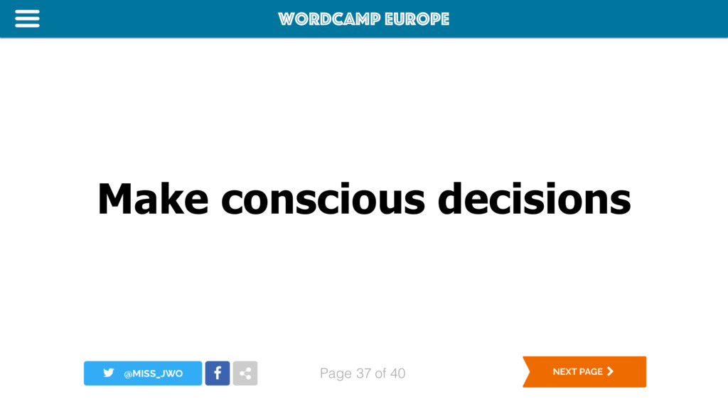 WordCamp Europe Page of 40 Make conscious decis...