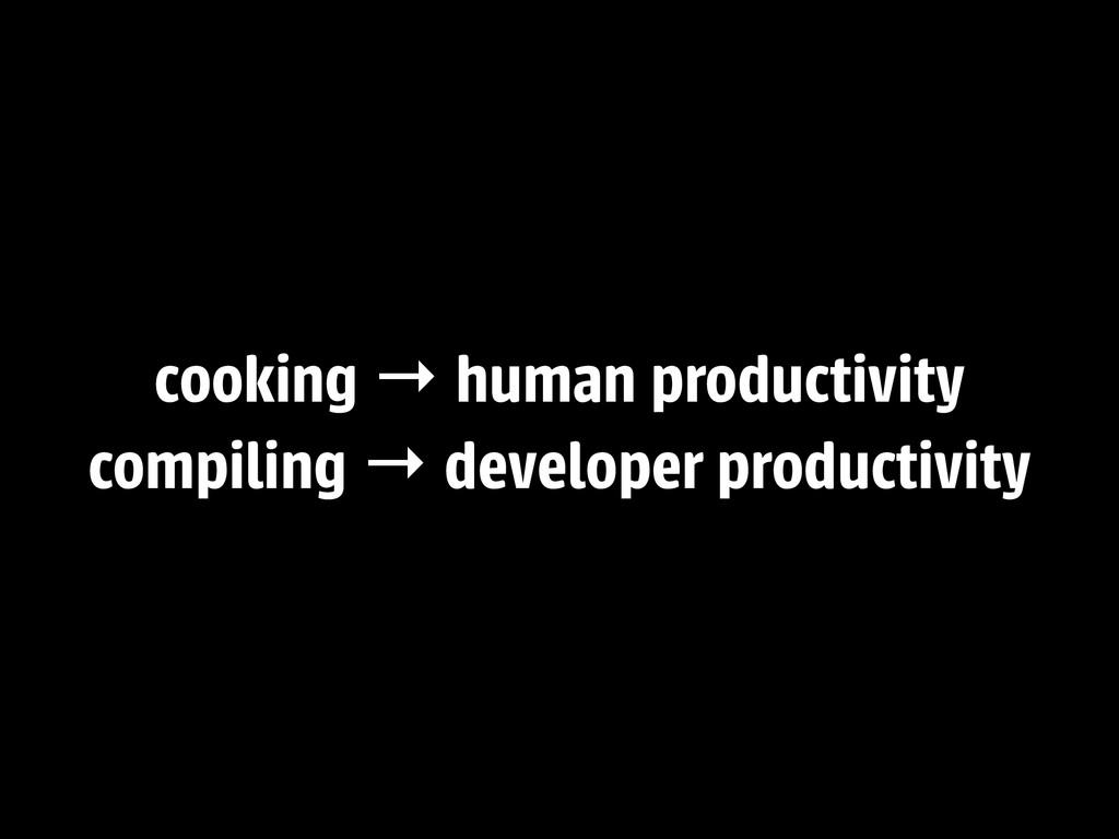 cooking → human productivity compiling → develo...