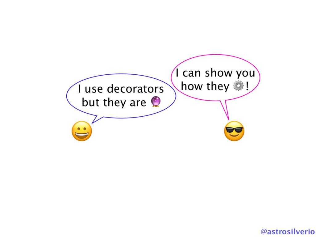 @astrosilverio  I use decorators but they are  ...