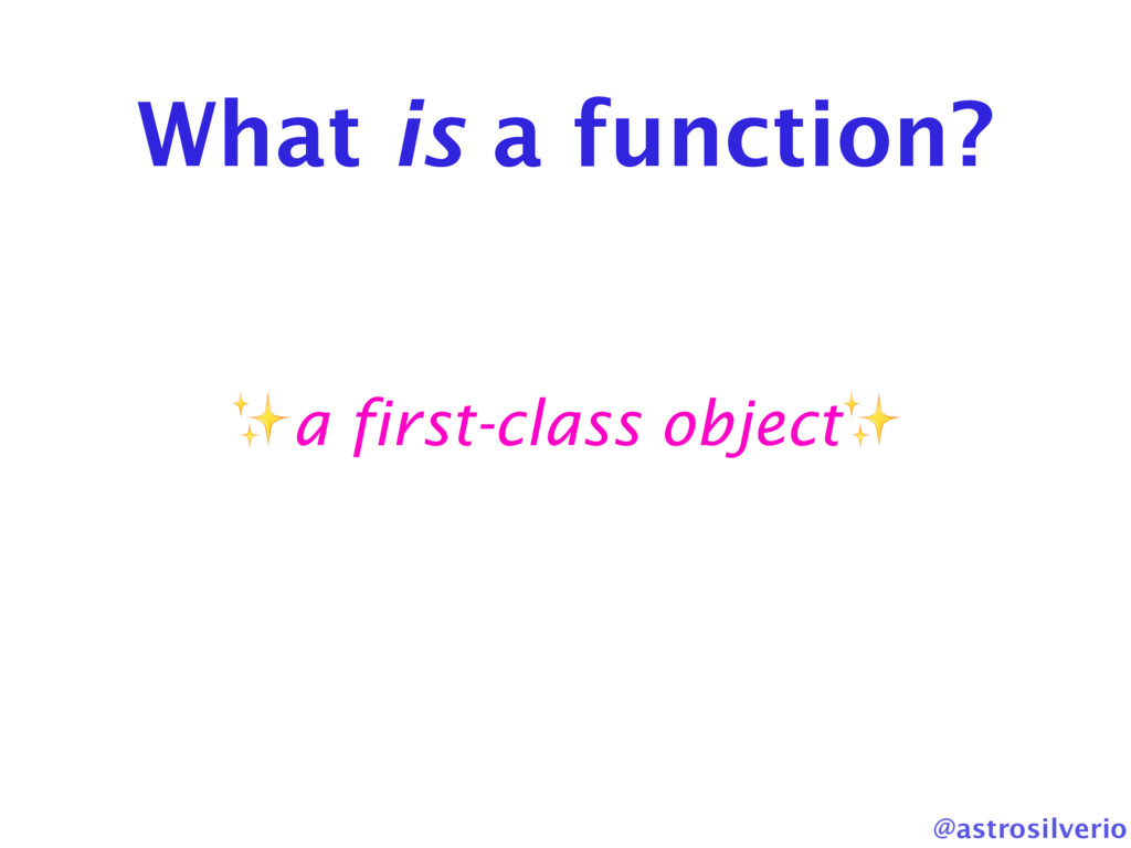@astrosilverio What is a function? ✨a first-cla...